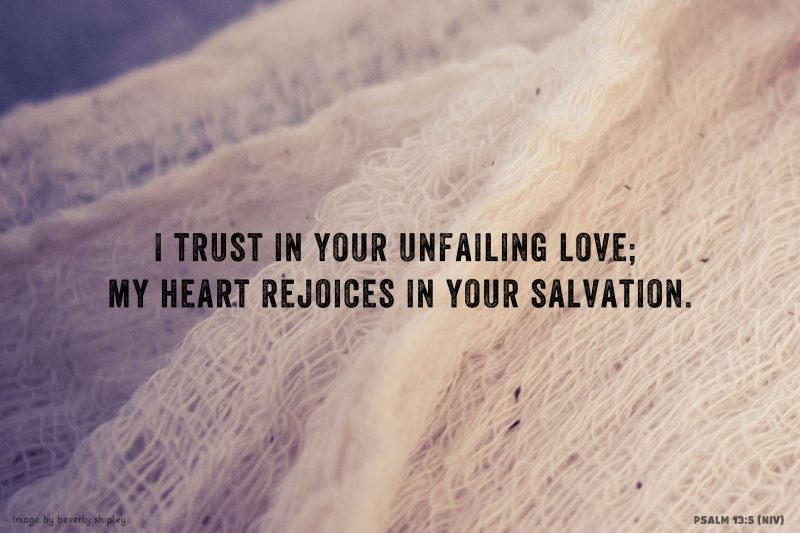 I trust in your unfailing love; My heart rejoices in your salvation